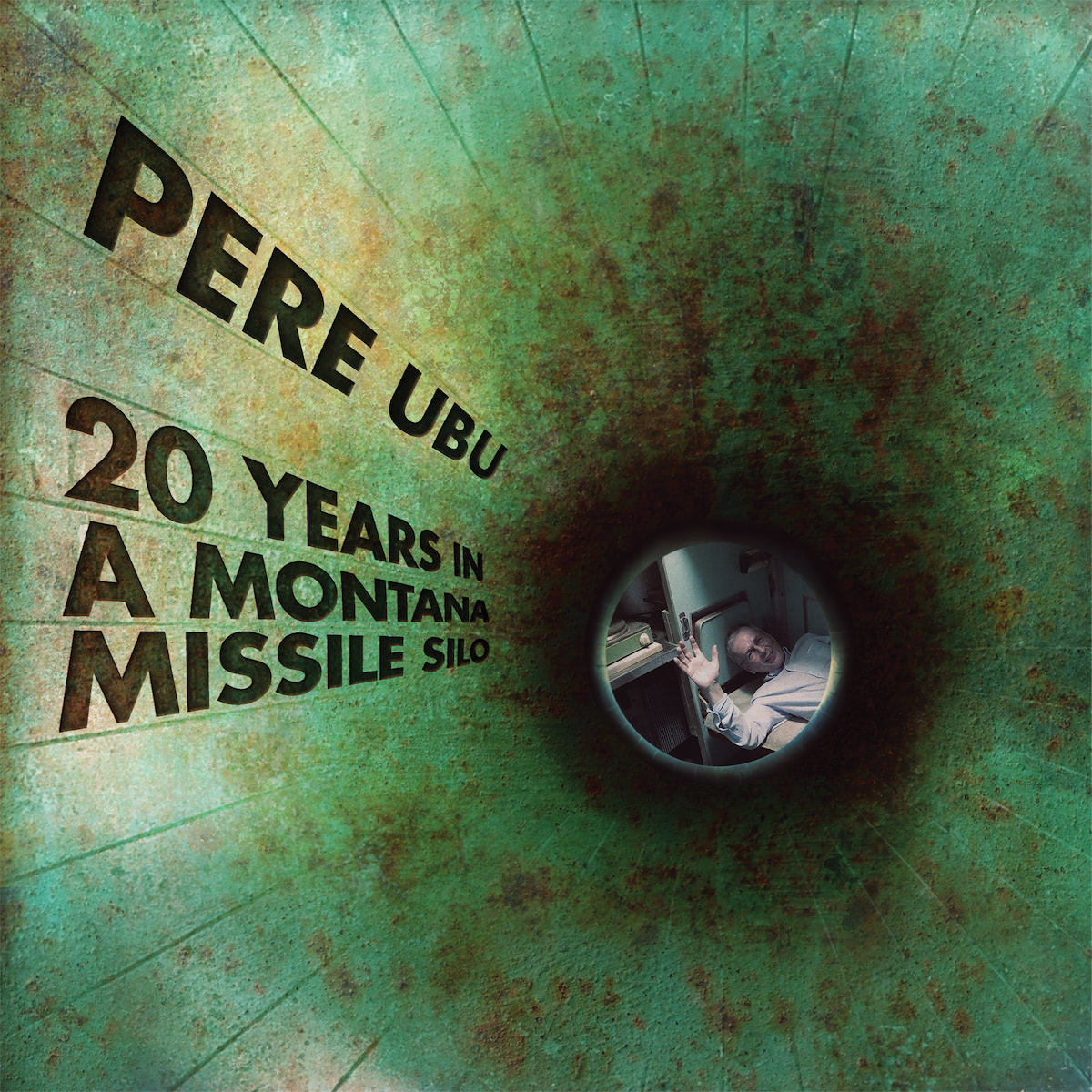 pere-ubu-20-years-in-a-montana-missile-silo