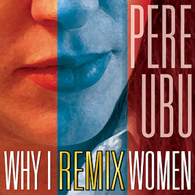 pere-ubu-why-i-remix-women